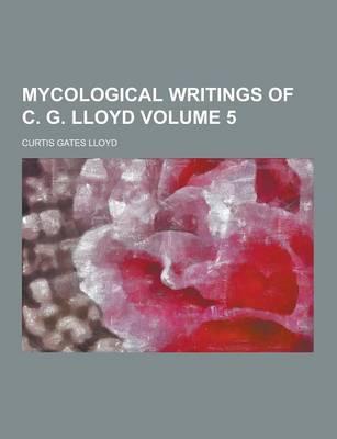 Mycological Writings of C. G. Lloyd Volume 5 (Paperback)