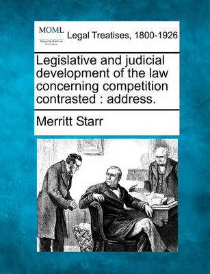 Legislative and Judicial Development of the Law Concerning Competition Contrasted: Address. (Paperback)