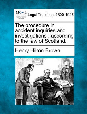 The Procedure in Accident Inquiries and Investigations; According to the Law of Scotland. (Paperback)