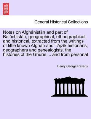 Notes on Afghanistan and Part of Baluchistan, Geographical, Ethnographical, and Historical, Extracted from the Writings of Little Known Afghan and Tajzik Historians, Geographers and Genealogists, the Histories of the Ghuris ... and from Personal (Paperback)