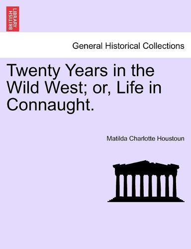 Twenty Years in the Wild West; Or, Life in Connaught. (Paperback)