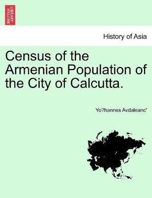 Census of the Armenian Population of the City of Calcutta. (Paperback)