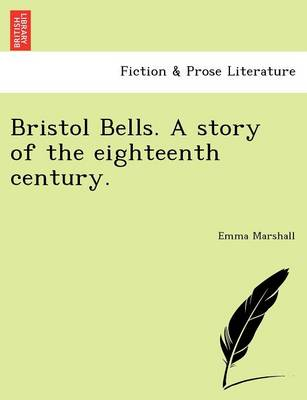 Bristol Bells. a Story of the Eighteenth Century. (Paperback)