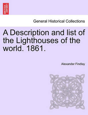 A Description and List of the Lighthouses of the World. 1861. (Paperback)