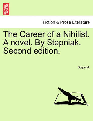 The Career of a Nihilist. a Novel. by Stepniak. Second Edition. (Paperback)