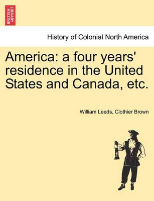 America: A Four Years' Residence in the United States and Canada, Etc. (Paperback)
