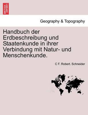 Handbuch Der Erdbeschreibung Und Staatenkunde in Ihrer Verbindung Mit Natur- Und Menschenkunde. Erster Theil (Paperback)
