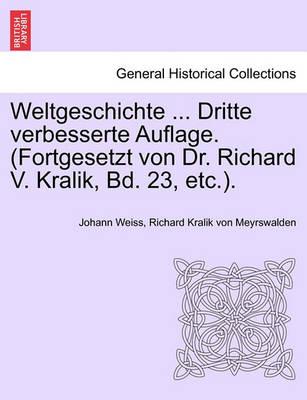 Weltgeschichte ... Dritte Verbesserte Auflage. (Fortgesetzt Von Dr. Richard V. Kralik, Bd. 23, Etc.). Achtzehnter Band (Paperback)