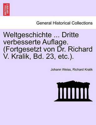 Weltgeschichte ... Dritte Verbesserte Auflage. (Fortgesetzt Von Dr. Richard V. Kralik, Bd. 23, Etc.) Vol. II (Paperback)