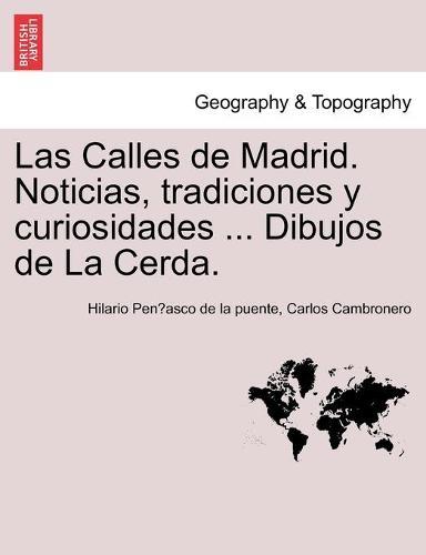 Las Calles de Madrid. Noticias, tradiciones y curiosidades ... Dibujos de La Cerda. (Paperback)