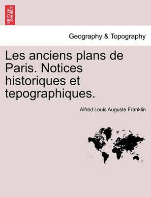 Les Anciens Plans de Paris. Notices Historiques Et Tepographiques. (Paperback)