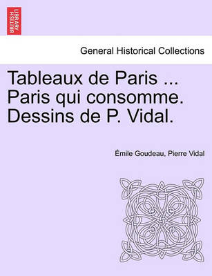 Tableaux de Paris ... Paris Qui Consomme. Dessins de P. Vidal. (Paperback)