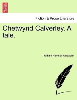 Chetwynd Calverley, a Tale: Volume III of III (Paperback)