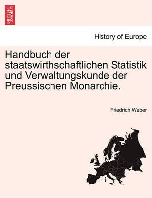 Handbuch Der Staatswirthschaftlichen Statistik Und Verwaltungskunde Der Preussischen Monarchie. (Paperback)