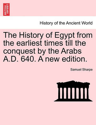 The History of Egypt from the Earliest Times Till the Conquest by the Arabs A.D. 640. a New Edition. (Paperback)