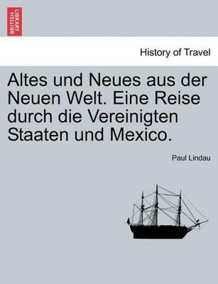 Altes Und Neues Aus Der Neuen Welt. Eine Reise Durch Die Vereinigten Staaten Und Mexico. (Paperback)