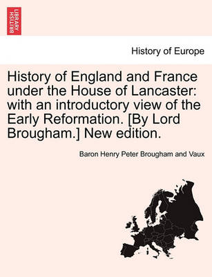 History of England and France Under the House of Lancaster: With an Introductory View of the Early Reformation. [By Lord Brougham.] New Edition. (Paperback)