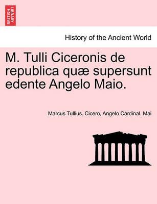 M. Tulli Ciceronis de Republica Quae Supersunt Edente Angelo Maio. (Paperback)