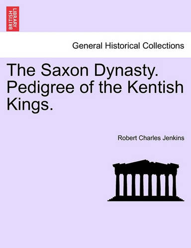 The Saxon Dynasty. Pedigree of the Kentish Kings. (Paperback)