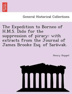 The Expedition to Borneo of H.M.S. Dido for the Suppression of Piracy: With Extracts from the Journal of James Brooke Esq. of Sara Wak. (Paperback)