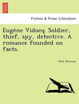 Eugéne Vidocq. Soldier, thief, spy, detective. A romance founded on facts. (Paperback)
