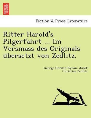 Ritter Harold's Pilgerfahrt ... Im Versmass Des Originals U Bersetzt Von Zedlitz. (Paperback)