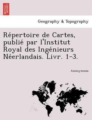Re Pertoire de Cartes, Publie Par L'Institut Royal Des Inge Nieurs Ne Erlandais. Livr. 1-3. (Paperback)