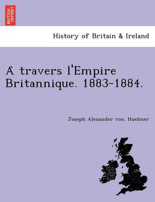 A Travers L'Empire Britannique. 1883-1884. (Paperback)