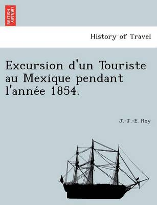Excursion D'Un Touriste Au Mexique Pendant L'Anne E 1854. (Paperback)