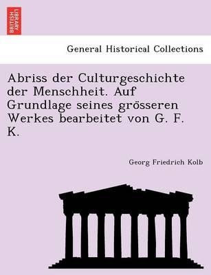 Abriss Der Culturgeschichte Der Menschheit. Auf Grundlage Seines Gro Sseren Werkes Bearbeitet Von G. F. K. (Paperback)