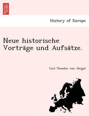 Neue Historische Vortra GE Und Aufsa Tze. (Paperback)