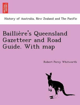Baillie Re's Queensland Gazetteer and Road Guide. with Map (Paperback)