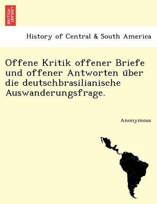 Offene Kritik Offener Briefe Und Offener Antworten U Ber Die Deutschbrasilianische Auswanderungsfrage. (Paperback)