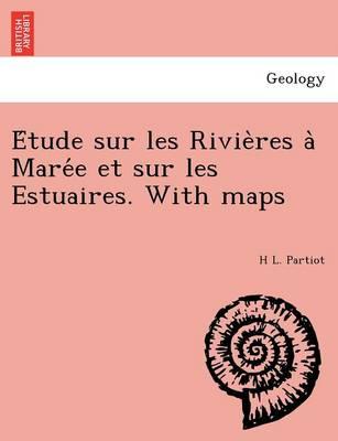 E Tude Sur Les Rivie Res a Mare E Et Sur Les Estuaires. with Maps (Paperback)