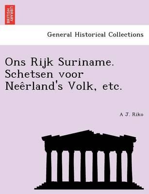 Ons Rijk Suriname. Schetsen Voor Nee Rland's Volk, Etc. (Paperback)