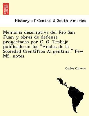 Memoria descriptiva del Rio San Juan y obras de defensa progectadas por C. O. Trabajo publicado en los Anales de la Sociedad Científica Argentina. Few MS. notes (Paperback)