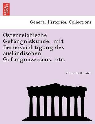 O Sterreichische Gefa Ngniskunde, Mit Beru Cksichtigung Des Ausla Ndischen Gefa Ngniswesens, Etc. (Paperback)