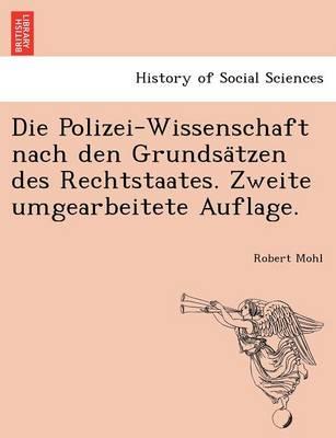 Die Polizei-Wissenschaft Nach Den Grundsa Tzen Des Rechtstaates. Zweite Umgearbeitete Auflage. (Paperback)