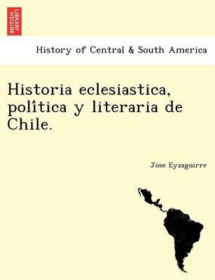 Historia Eclesiastica, Poli Tica y Literaria de Chile. (Paperback)
