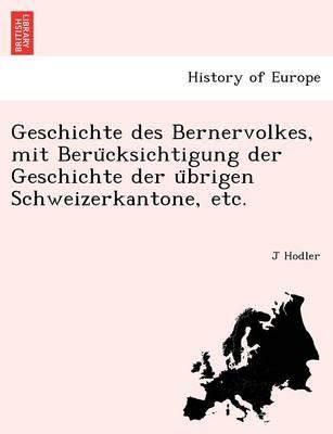 Geschichte Des Bernervolkes, Mit Beru Cksichtigung Der Geschichte Der U Brigen Schweizerkantone, Etc. (Paperback)