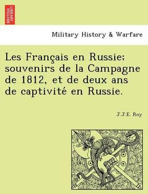 Les Franc Ais En Russie; Souvenirs de La Campagne de 1812, Et de Deux ANS de Captivite En Russie. (Paperback)