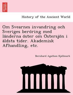 Om Svearnes invandring och Sveriges bero ring med la nderna o ster om O stersjo n i a ldsta tider. Akademisk Afhandling, etc. (Paperback)