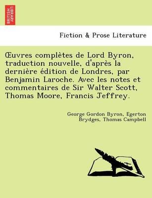 Uvres Comple Tes de Lord Byron, Traduction Nouvelle, D'Apre S La Dernie Re E Dition de Londres, Par Benjamin Laroche. Avec Les Notes Et Commentaires D (Paperback)