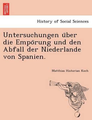 Untersuchungen U Ber Die Empo Rung Und Den Abfall Der Niederlande Von Spanien. (Paperback)