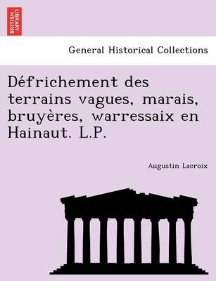 de Frichement Des Terrains Vagues, Marais, Bruye Res, Warressaix En Hainaut. L.P. (Paperback)