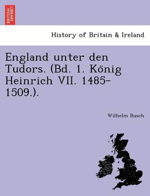 England Unter Den Tudors. (Bd. 1. Ko Nig Heinrich VII. 1485-1509.). (Paperback)