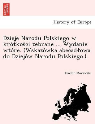 Dzieje Narodu Polskiego W Kro Tkos CI Zebrane ... Wydanie Wto Re. (Wskazo Wka Abecad Owa Do Dziejo W Narodu Polskiego.). (Paperback)