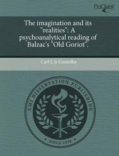 """The Imagination and Its """"Realities"""": A Psychoanalytical Reading of Balzac's """"Old Goriot."""" (Paperback)"""