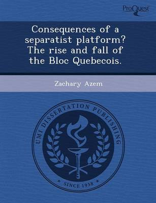 Consequences of a Separatist Platform? the Rise and Fall of the Bloc Quebecois (Paperback)