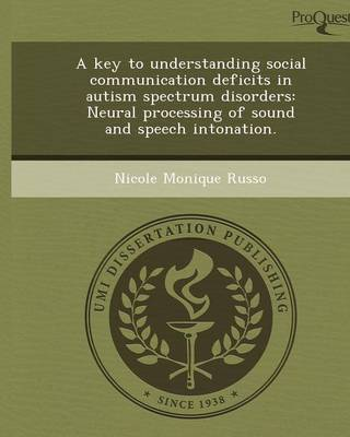 A Key to Understanding Social Communication Deficits in Autism Spectrum Disorders: Neural Processing of Sound and Speech Intonation (Paperback)